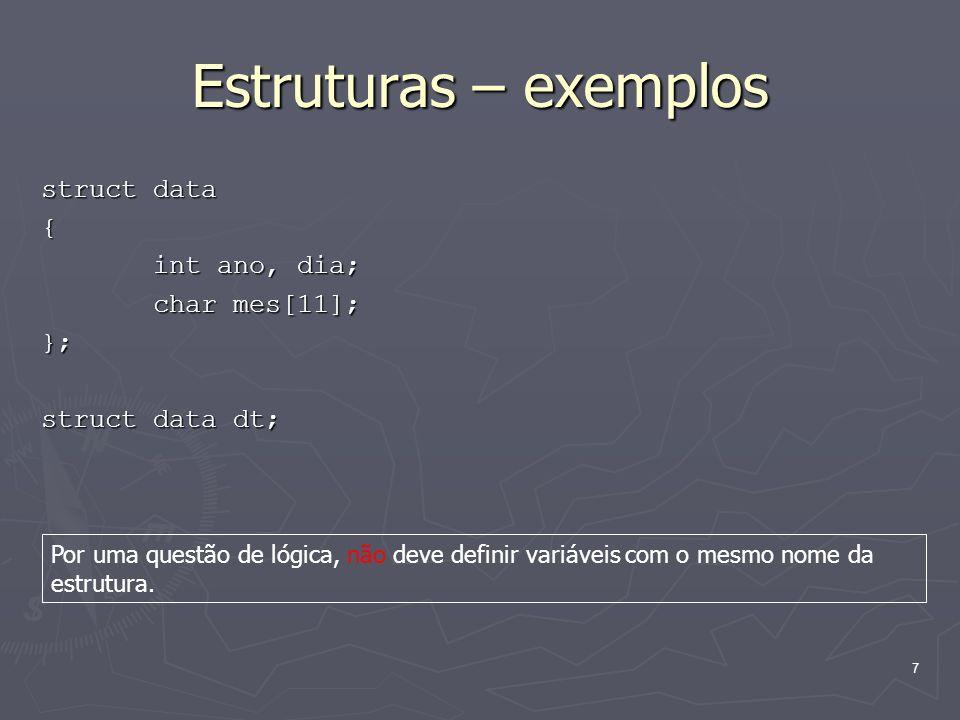 Estruturas – exemplos struct data { int ano, dia; char mes[11]; };